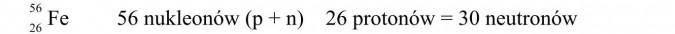 56 nukleonów, 26 protonów, 30 neutronów