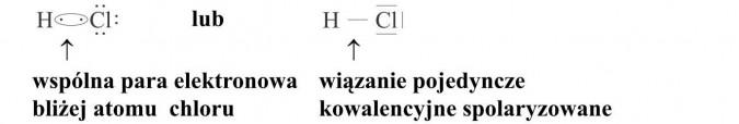 Wspólna para elektronowa bliżej atomu chloru. Wiązanie pojedyncze kowalencyjne spolaryzowane.